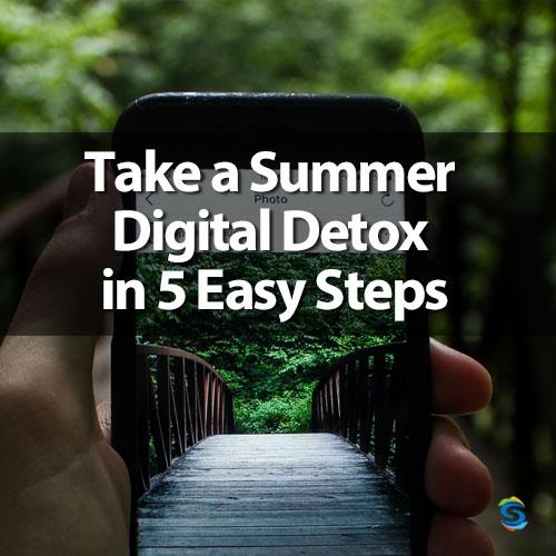 take a summer digital detox in 5 easy steps
