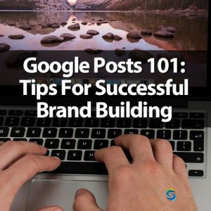 google post tips for successful brand building